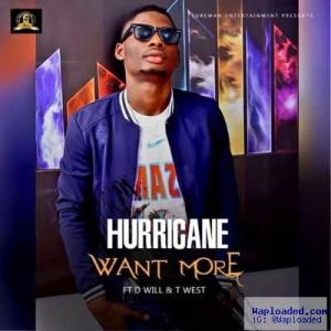 Hurricane - Want More ft. D Will Baba x T-West (Prod. By JayPizzle)